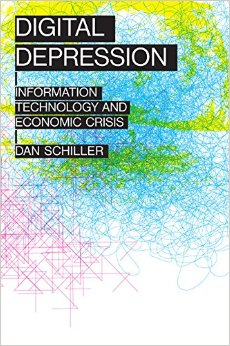 Dan Schiller, Digital Depression: Information Technology and Economic Crisis