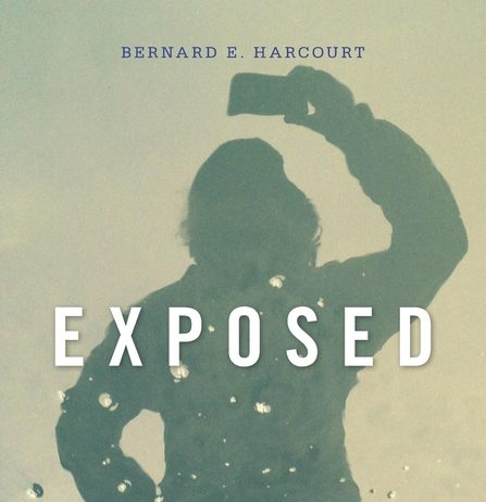 Bernard Harcourt, Exposed: Desire and Disobedience in the Digital Age (Harvard UP, 2015)