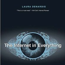 Laura DeNardis, The Internet in Everything: Freedom and Security in a World with No Off Switch (Yale University Press, 2020)