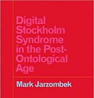 Mark Jarzombek, Digital Stockholm Syndrome in the Post-Ontological Age