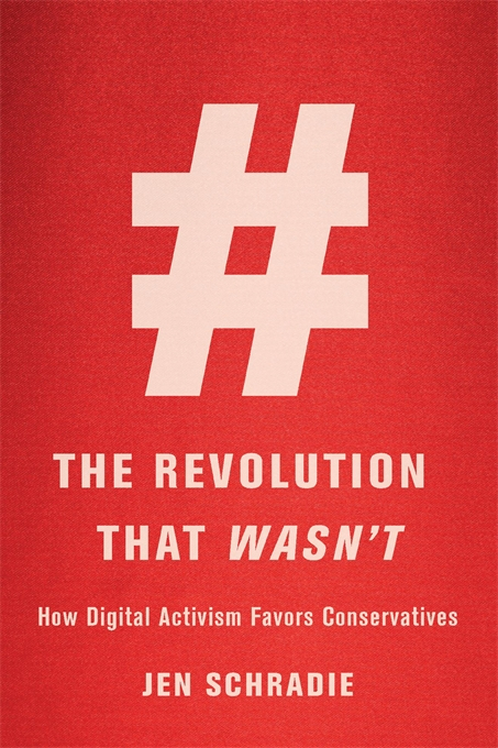 Jen Schradie,The Revolution that Wasn't: How Digital Activism Favors Conservatives (Harvard University Press, 2019)