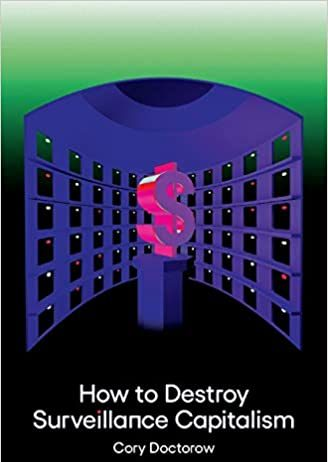 Cory Doctorow, How to Destroy Surveillance Capitalism (One Zero, 2021)