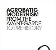 Jed Rasula, Acrobatic Modernism (Oxford UP, 2020)